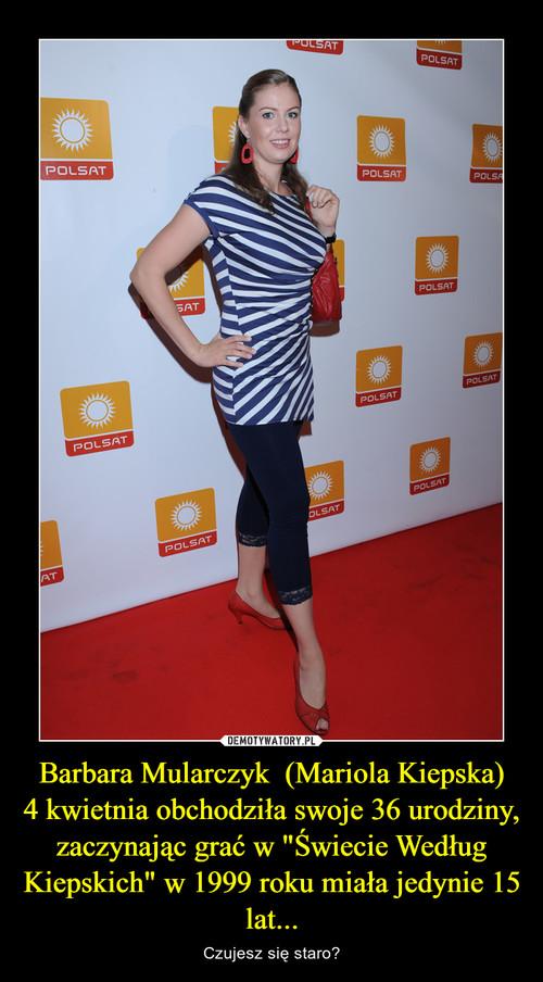 """Barbara Mularczyk  (Mariola Kiepska) 4 kwietnia obchodziła swoje 36 urodziny, zaczynając grać w """"Świecie Według Kiepskich"""" w 1999 roku miała jedynie 15 lat..."""