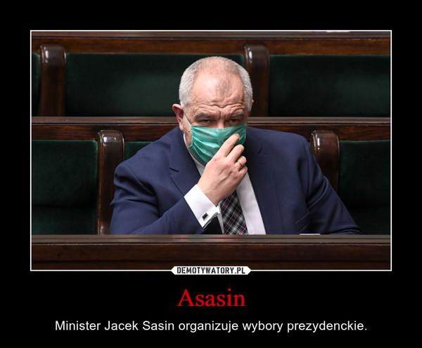 Asasin – Minister Jacek Sasin organizuje wybory prezydenckie.