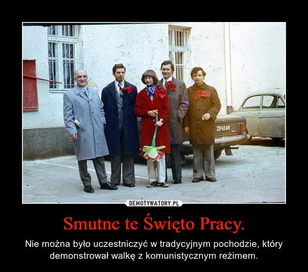 Smutne te Święto Pracy. – Nie można było uczestniczyć w tradycyjnym pochodzie, który demonstrował walkę z komunistycznym reżimem.