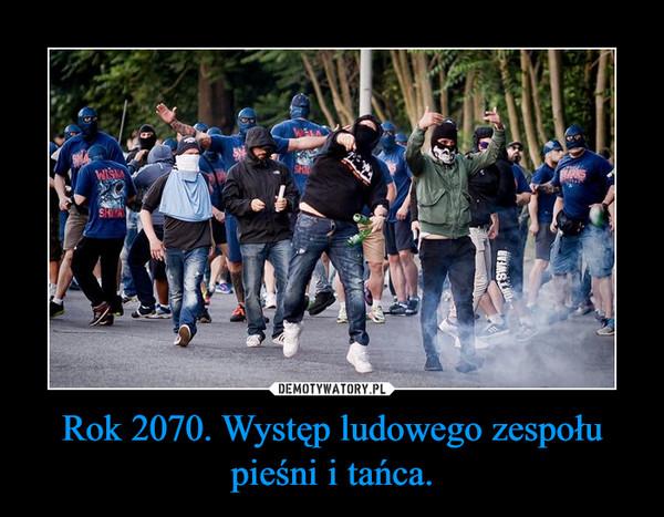 Rok 2070. Występ ludowego zespołu pieśni i tańca. –