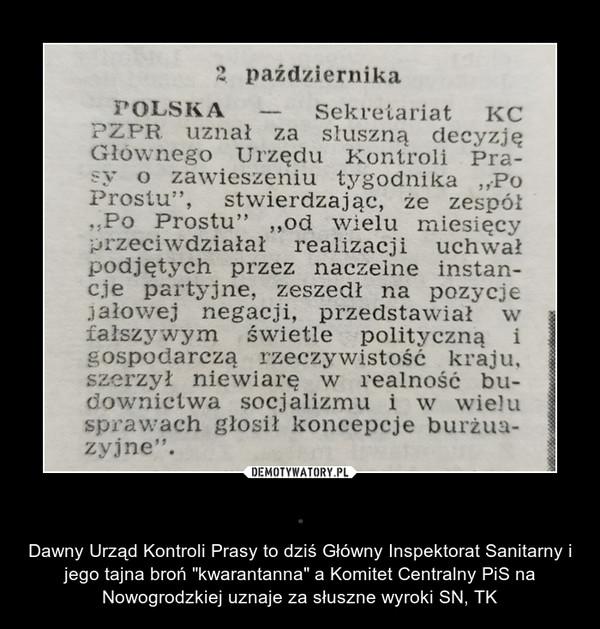 """. – Dawny Urząd Kontroli Prasy to dziś Główny Inspektorat Sanitarny i jego tajna broń """"kwarantanna"""" a Komitet Centralny PiS na Nowogrodzkiej uznaje za słuszne wyroki SN, TK"""