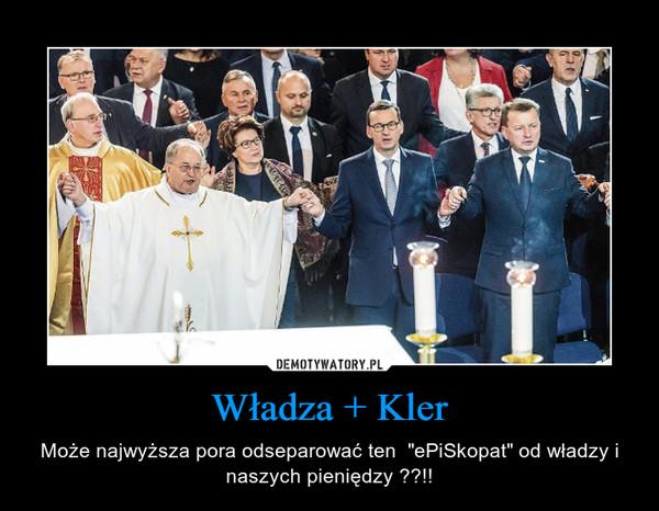 """Władza + Kler – Może najwyższa pora odseparować ten  """"ePiSkopat"""" od władzy i naszych pieniędzy ??!!"""