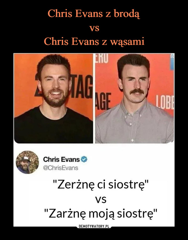 "–  Chris Evans O<§ChrisEvans""Zerżnę ci siostrę""vs""Zarżnę moją siostrę"""