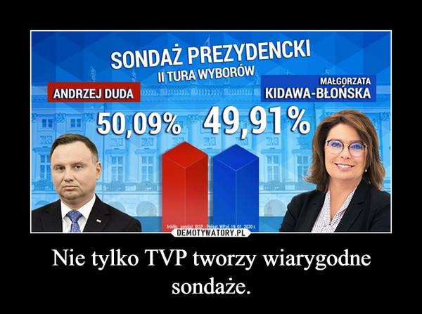 Nie tylko TVP tworzy wiarygodne sondaże. –