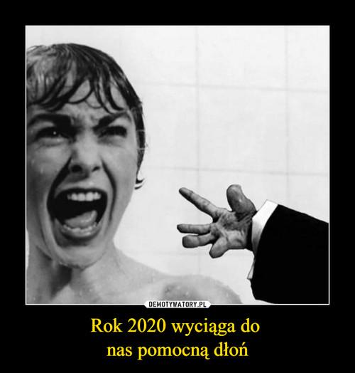 Rok 2020 wyciąga do  nas pomocną dłoń