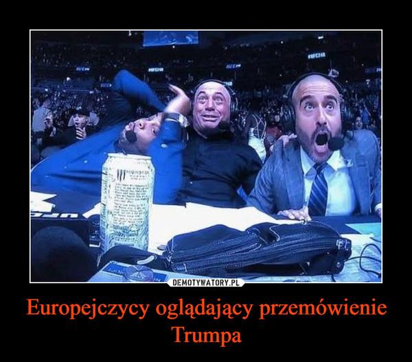 Europejczycy oglądający przemówienie Trumpa –