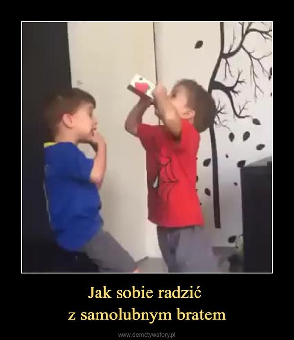 Jak sobie radzić z samolubnym bratem –