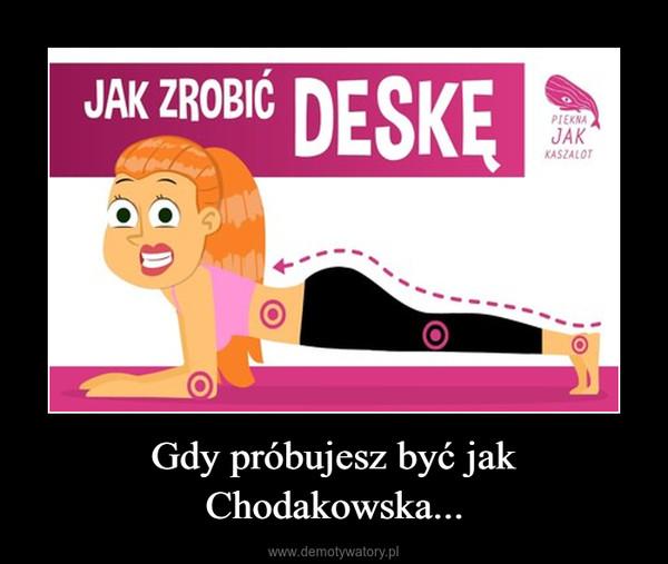 Gdy próbujesz być jak Chodakowska... –