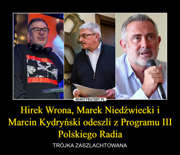 Hirek Wrona, Marek Niedźwiecki i Marcin Kydryński odeszli z Programu III Polskiego Radia – TRÓJKA ZASZLACHTOWANA