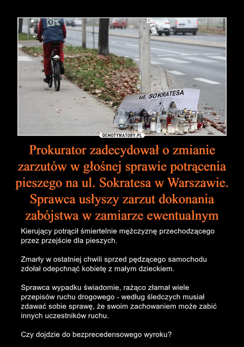 Prokurator zadecydował o zmianie zarzutów w głośnej sprawie potrącenia pieszego na ul. Sokratesa w Warszawie. Sprawca usłyszy zarzut dokonania zabójstwa w zamiarze ewentualnym