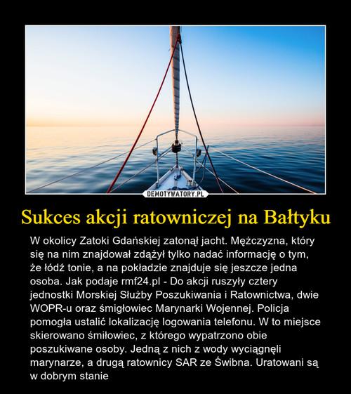 Sukces akcji ratowniczej na Bałtyku