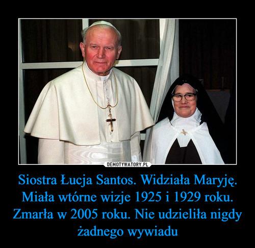 Siostra Łucja Santos. Widziała Maryję. Miała wtórne wizje 1925 i 1929 roku. Zmarła w 2005 roku. Nie udzieliła nigdy żadnego wywiadu