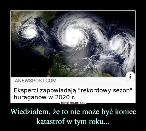 """Wiedziałem, że to nie może być koniec katastrof w tym roku... –  iANEWSPOST.COMEksperci zapowiadają """"rekordowy sezon""""huraganów w 2020 r."""
