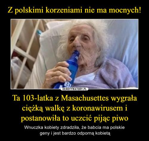 Z polskimi korzeniami nie ma mocnych! Ta 103-latka z Masachusettes wygrała ciężką walkę z koronawirusem i postanowiła to uczcić pijąc piwo