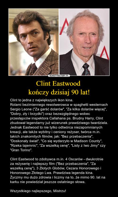 Clint Eastwood  kończy dzisiaj 90 lat!