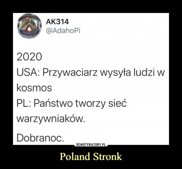 Poland Stronk –  AK314@AdahoPi2020USA: Przywaciarz wysyła ludzi wkosmosPL: Państwo tworzy siećwarzywniaków.Dobranoc.
