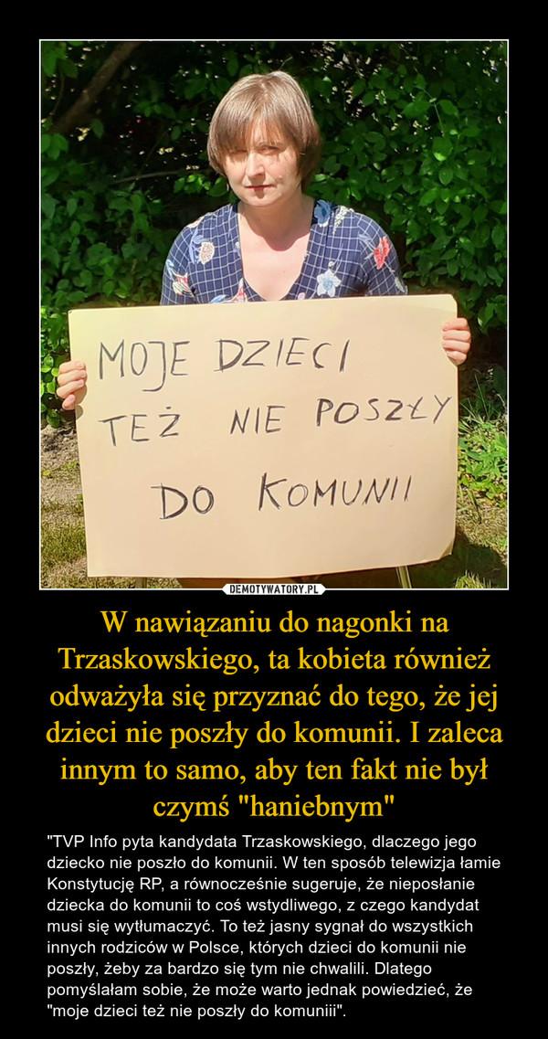 """W nawiązaniu do nagonki na Trzaskowskiego, ta kobieta również odważyła się przyznać do tego, że jej dzieci nie poszły do komunii. I zaleca innym to samo, aby ten fakt nie był czymś """"haniebnym"""" – """"TVP Info pyta kandydata Trzaskowskiego, dlaczego jego dziecko nie poszło do komunii. W ten sposób telewizja łamie Konstytucję RP, a równocześnie sugeruje, że nieposłanie dziecka do komunii to coś wstydliwego, z czego kandydat musi się wytłumaczyć. To też jasny sygnał do wszystkich innych rodziców w Polsce, których dzieci do komunii nie poszły, żeby za bardzo się tym nie chwalili. Dlatego pomyślałam sobie, że może warto jednak powiedzieć, że """"moje dzieci też nie poszły do komuniii""""."""