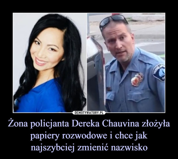 Żona policjanta Dereka Chauvina złożyła papiery rozwodowe i chce jak najszybciej zmienić nazwisko –
