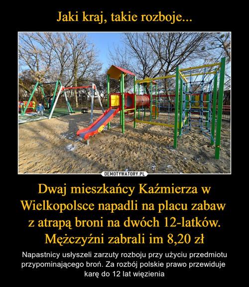 Jaki kraj, takie rozboje... Dwaj mieszkańcy Kaźmierza w Wielkopolsce napadli na placu zabaw  z atrapą broni na dwóch 12-latków. Mężczyźni zabrali im 8,20 zł