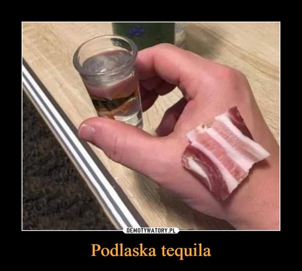 Podlaska tequila –