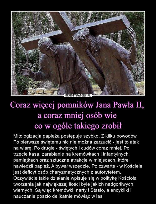 Coraz więcej pomników Jana Pawła II,  a coraz mniej osób wie  co w ogóle takiego zrobił