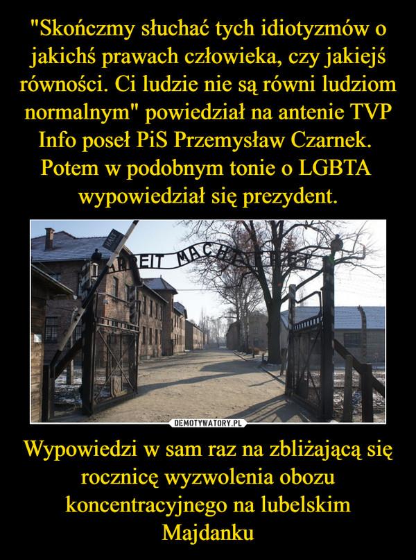 Wypowiedzi w sam raz na zbliżającą się rocznicę wyzwolenia obozu koncentracyjnego na lubelskim Majdanku –