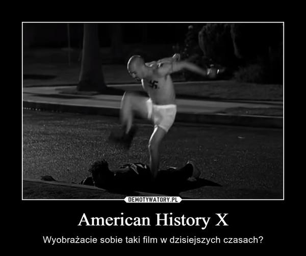 American History X – Wyobrażacie sobie taki film w dzisiejszych czasach?