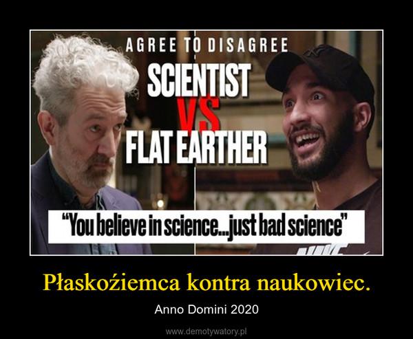 Płaskoźiemca kontra naukowiec. – Anno Domini 2020