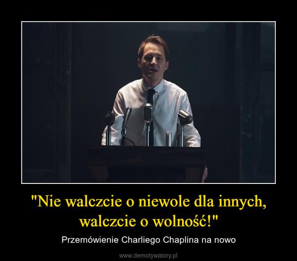 """""""Nie walczcie o niewole dla innych, walczcie o wolność!"""" – Przemówienie Charliego Chaplina na nowo"""