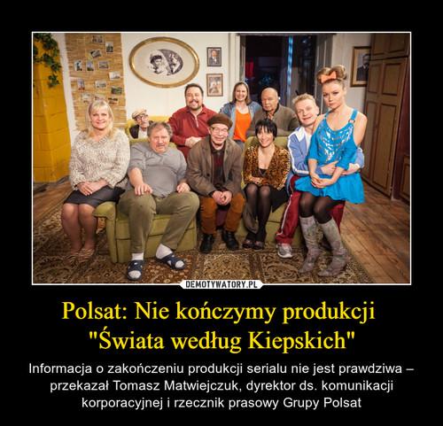 """Polsat: Nie kończymy produkcji  """"Świata według Kiepskich"""""""