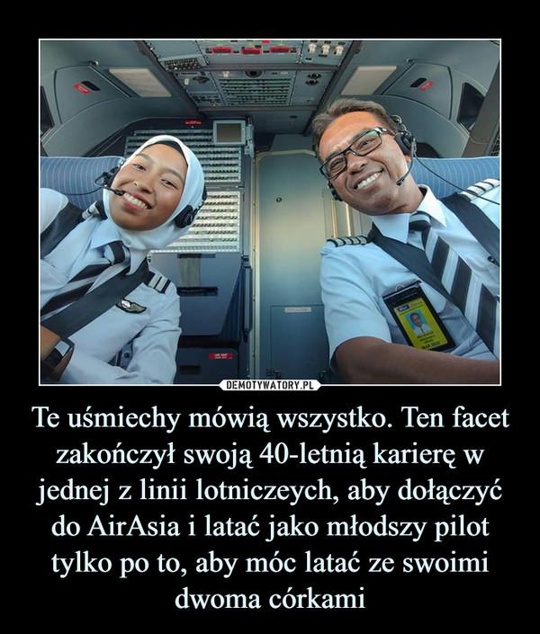Te uśmiechy mówią wszystko. Ten facet zakończył swoją 40-letnią karierę w jednej z linii lotniczeych, aby dołączyć do AirAsia i latać jako młodszy pilot tylko po to, aby móc latać ze swoimi dwoma córkami –