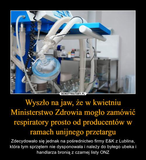 Wyszło na jaw, że w kwietniu Ministerstwo Zdrowia mogło zamówić respiratory prosto od producentów w ramach unijnego przetargu