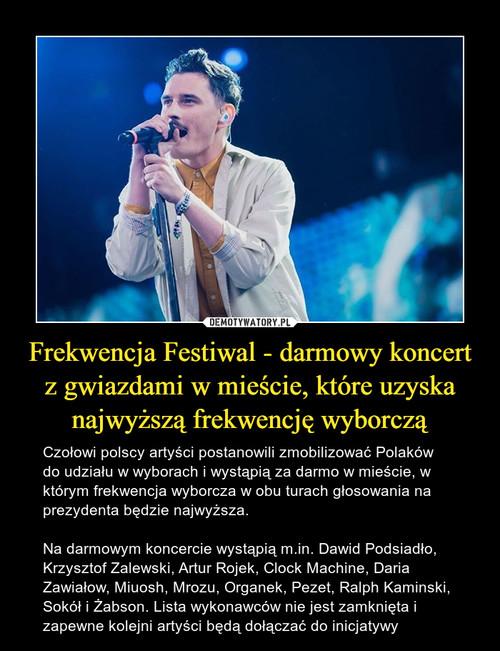 Frekwencja Festiwal - darmowy koncert z gwiazdami w mieście, które uzyska najwyższą frekwencję wyborczą