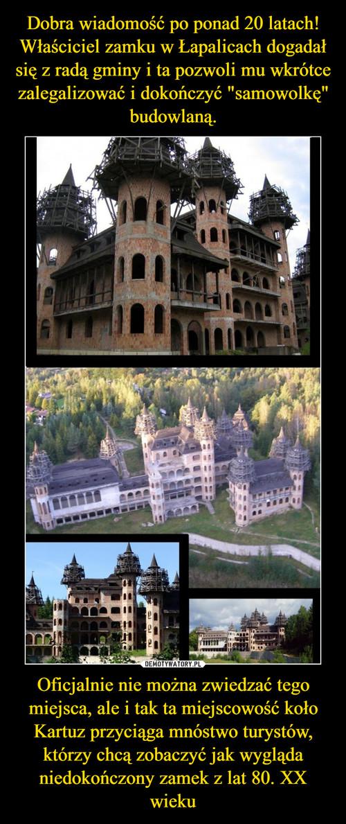 """Dobra wiadomość po ponad 20 latach! Właściciel zamku w Łapalicach dogadał się z radą gminy i ta pozwoli mu wkrótce zalegalizować i dokończyć """"samowolkę"""" budowlaną. Oficjalnie nie można zwiedzać tego miejsca, ale i tak ta miejscowość koło Kartuz przyciąga mnóstwo turystów, którzy chcą zobaczyć jak wygląda niedokończony zamek z lat 80. XX wieku"""