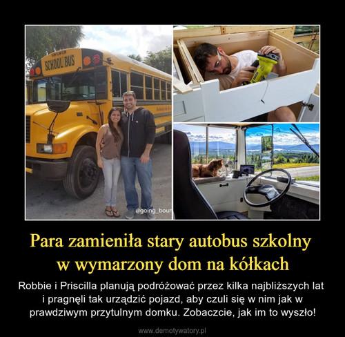 Para zamieniła stary autobus szkolny  w wymarzony dom na kółkach