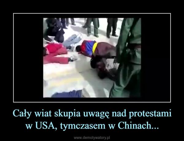 Cały wiat skupia uwagę nad protestami w USA, tymczasem w Chinach... –