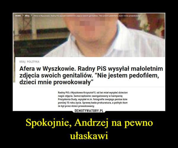 Spokojnie, Andrzej na pewno ułaskawi –