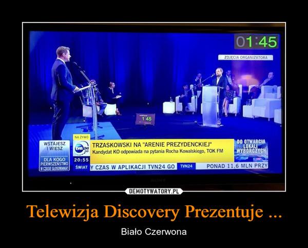 Telewizja Discovery Prezentuje ... – Biało Czerwona