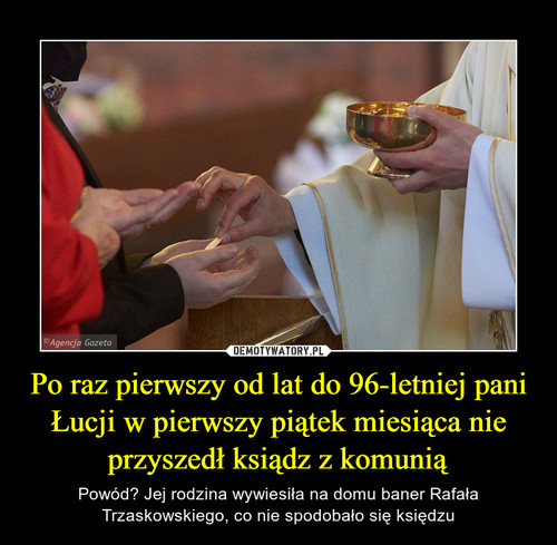 Po raz pierwszy od lat do 96-letniej pani Łucji w pierwszy piątek miesiąca nie przyszedł ksiądz z komunią