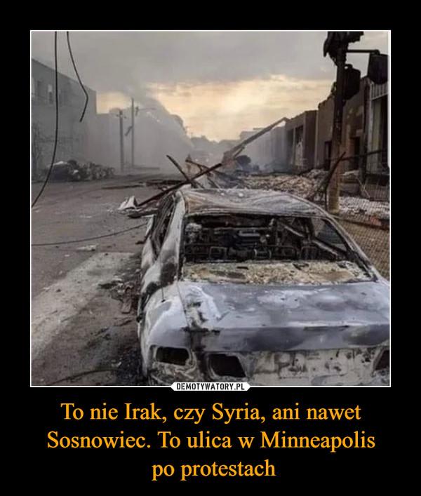 To nie Irak, czy Syria, ani nawet Sosnowiec. To ulica w Minneapolis  po protestach