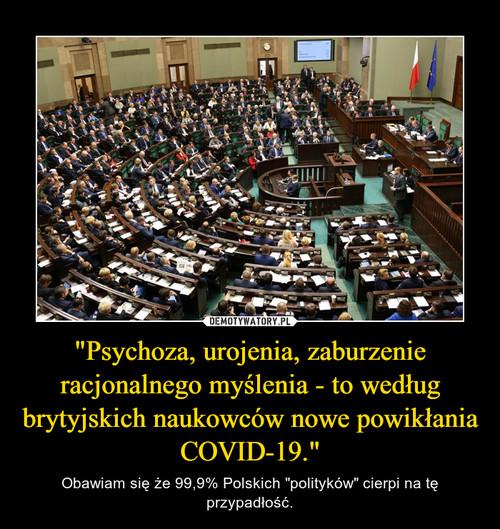 """""""Psychoza, urojenia, zaburzenie racjonalnego myślenia - to według brytyjskich naukowców nowe powikłania COVID-19."""""""