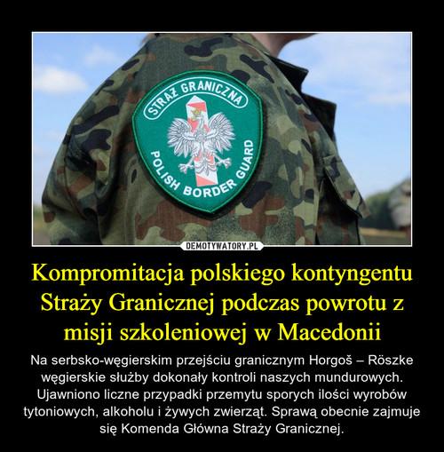 Kompromitacja polskiego kontyngentu Straży Granicznej podczas powrotu z misji szkoleniowej w Macedonii