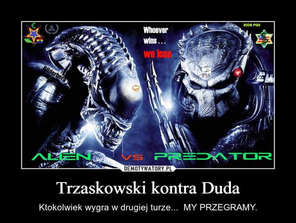 Trzaskowski kontra Duda – Ktokolwiek wygra w drugiej turze...  MY PRZEGRAMY.