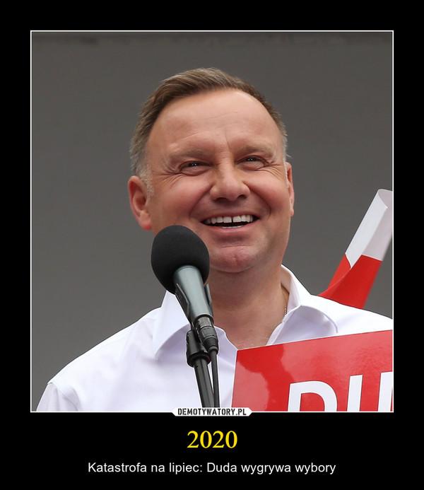 2020 – Katastrofa na lipiec: Duda wygrywa wybory