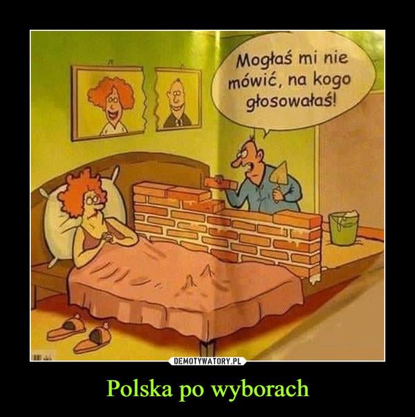 Polska po wyborach –  Mogłaś mi nie mówić, na kogo głosowałaś!