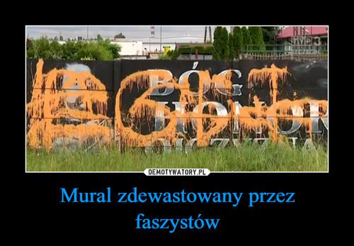 Mural zdewastowany przez faszystów
