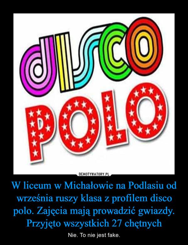 W liceum w Michałowie na Podlasiu od września ruszy klasa z profilem disco polo. Zajęcia mają prowadzić gwiazdy. Przyjęto wszystkich 27 chętnych – Nie. To nie jest fake.
