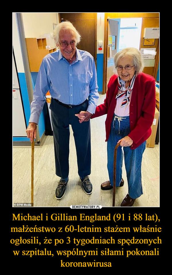Michael i Gillian England (91 i 88 lat), małżeństwo z 60-letnim stażem właśnie ogłosili, że po 3 tygodniach spędzonych w szpitalu, wspólnymi siłami pokonali koronawirusa –