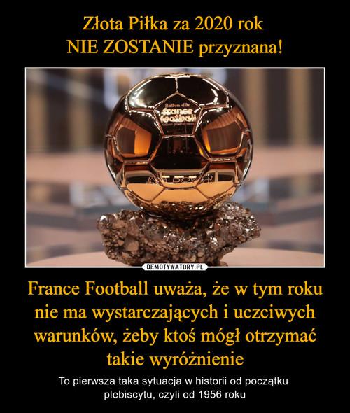 Złota Piłka za 2020 rok  NIE ZOSTANIE przyznana! France Football uważa, że w tym roku nie ma wystarczających i uczciwych warunków, żeby ktoś mógł otrzymać takie wyróżnienie