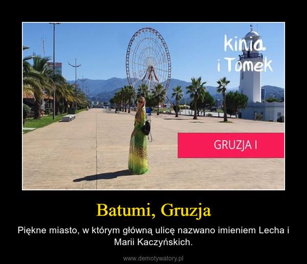Batumi, Gruzja – Piękne miasto, w którym główną ulicę nazwano imieniem Lecha i Marii Kaczyńskich.